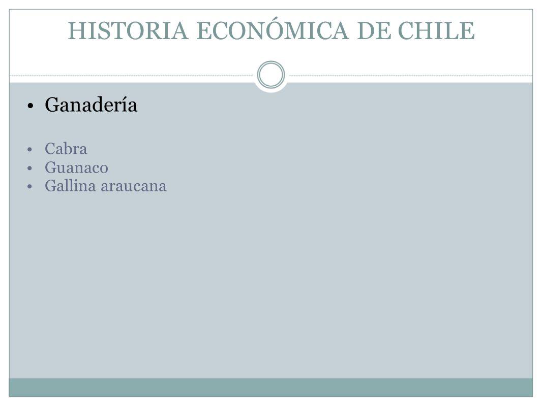 HISTORIA ECONÓMICA DE CHILE Ganadería Cabra Guanaco Gallina araucana