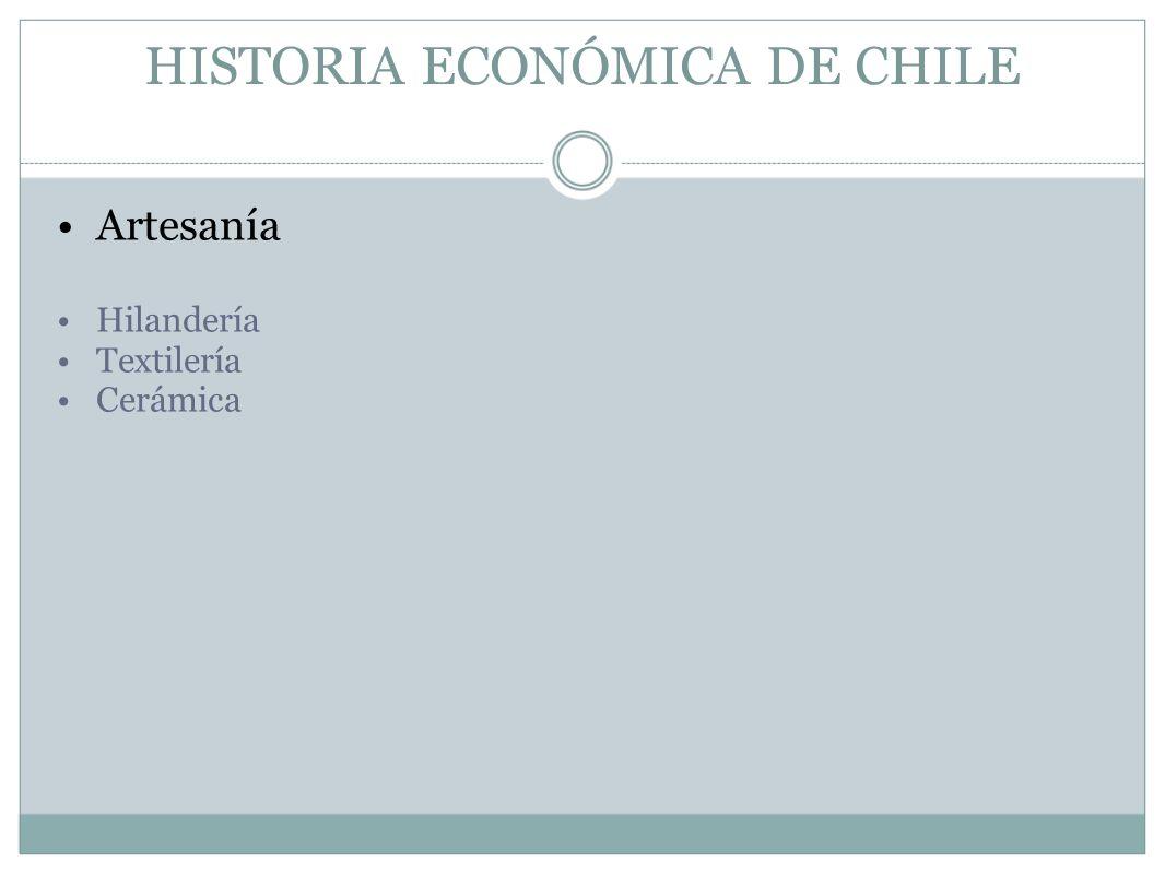 HISTORIA ECONÓMICA DE CHILE Artesanía Hilandería Textilería Cerámica