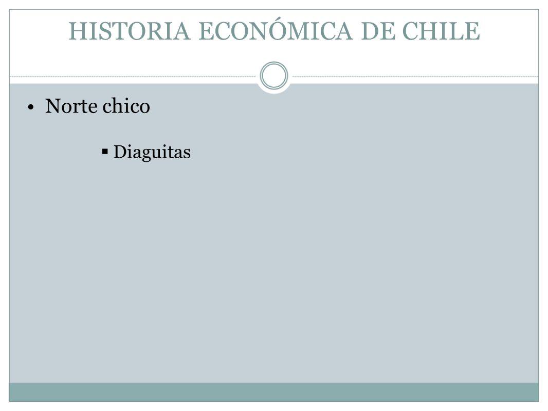 HISTORIA ECONÓMICA DE CHILE Norte chico Diaguitas