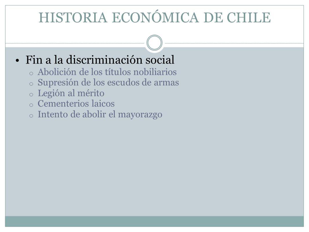 HISTORIA ECONÓMICA DE CHILE Fin a la discriminación social o Abolición de los títulos nobiliarios o Supresión de los escudos de armas o Legión al méri
