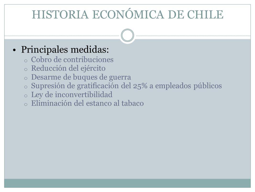 HISTORIA ECONÓMICA DE CHILE Principales medidas: o Cobro de contribuciones o Reducción del ejército o Desarme de buques de guerra o Supresión de grati