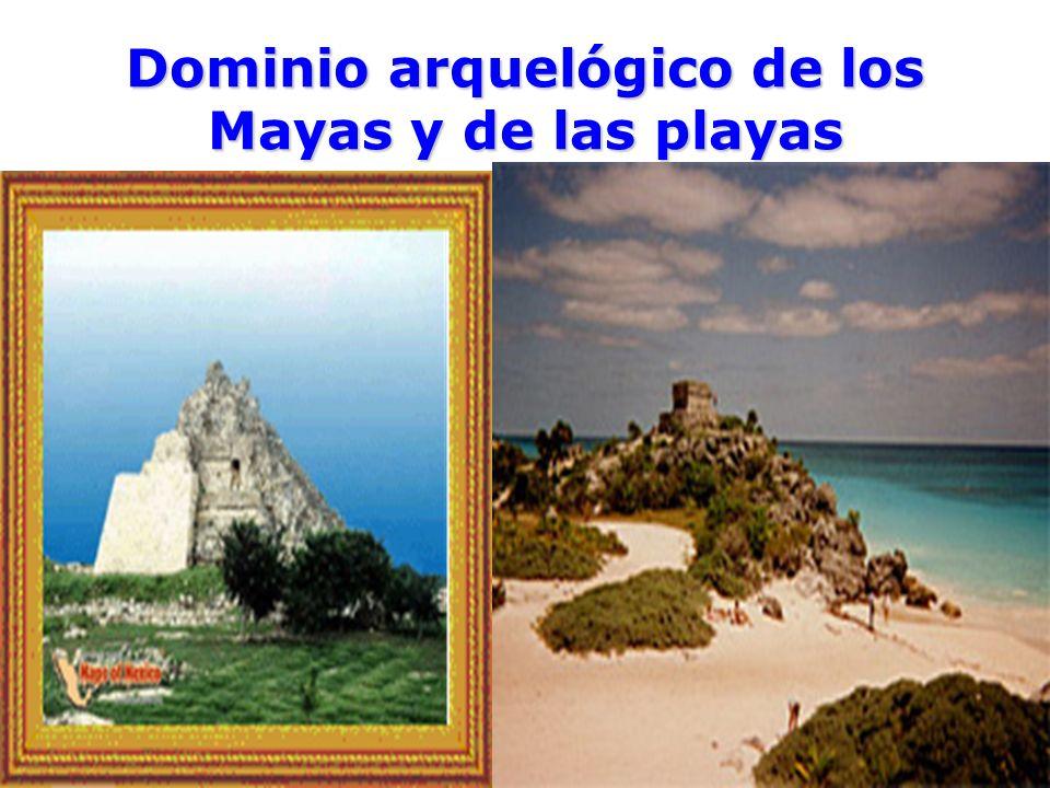 Dominio arquelógico de los Mayas y de las playas