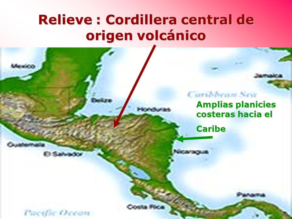 Relieve : Cordillera central de origen volcánico Amplias planicies costeras hacia el Caribe