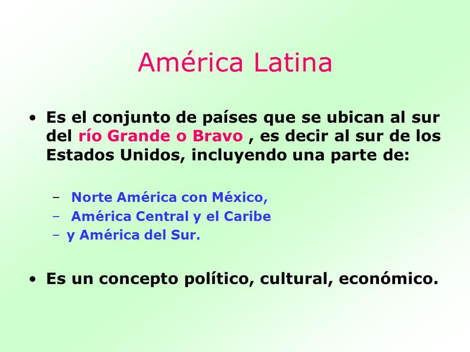 América Latina Es el conjunto de países que se ubican al sur del río Grande o Bravo, es decir al sur de los Estados Unidos, incluyendo una parte de: –