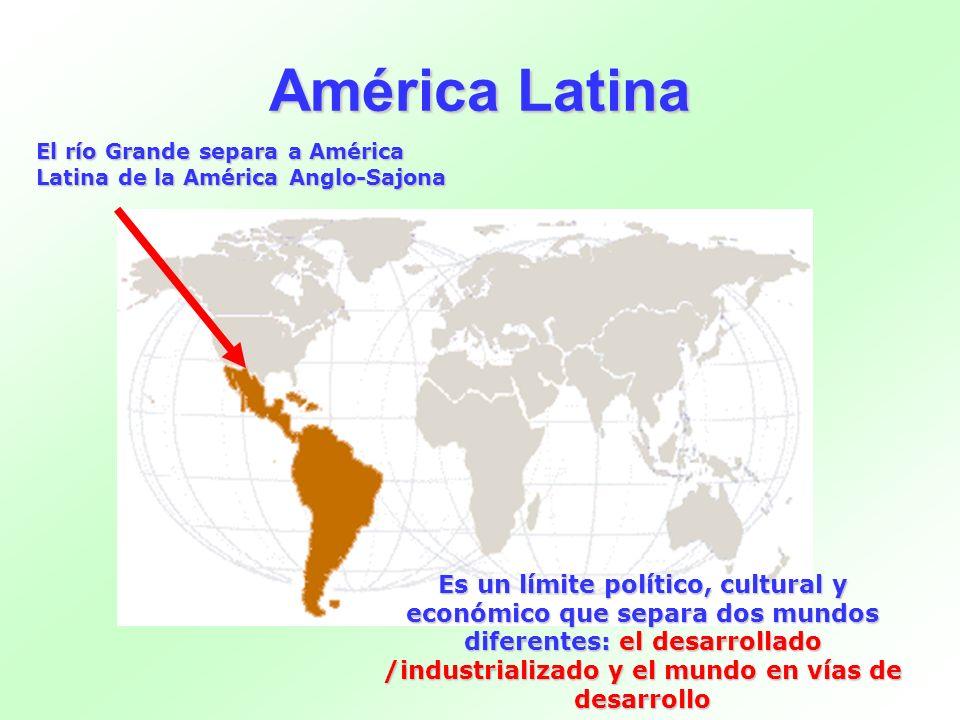 América Latina El río Grande separa a América Latina de la América Anglo-Sajona Es un límite político, cultural y económico que separa dos mundos dife
