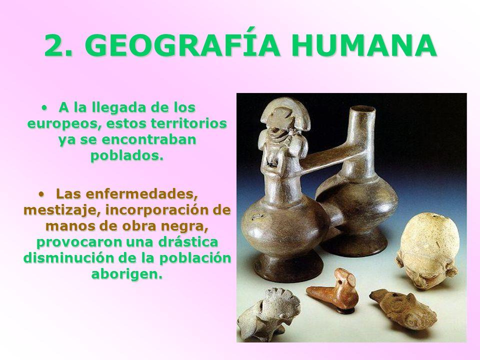 2. GEOGRAFÍA HUMANA A la llegada de los europeos, estos territorios ya se encontraban poblados.A la llegada de los europeos, estos territorios ya se e