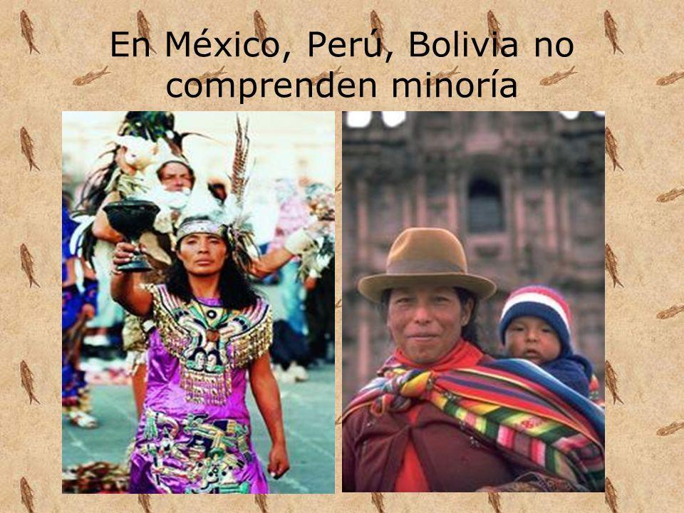 En México, Perú, Bolivia no comprenden minoría