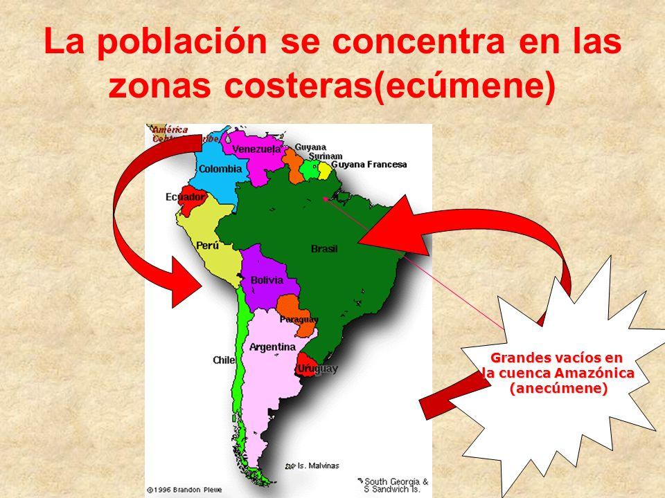 La población se concentra en las zonas costeras(ecúmene) Grandes vacíos en la cuenca Amazónica (anecúmene)