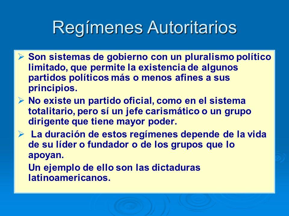 Regímenes Autoritarios Son sistemas de gobierno con un pluralismo político limitado, que permite la existencia de algunos partidos políticos más o men