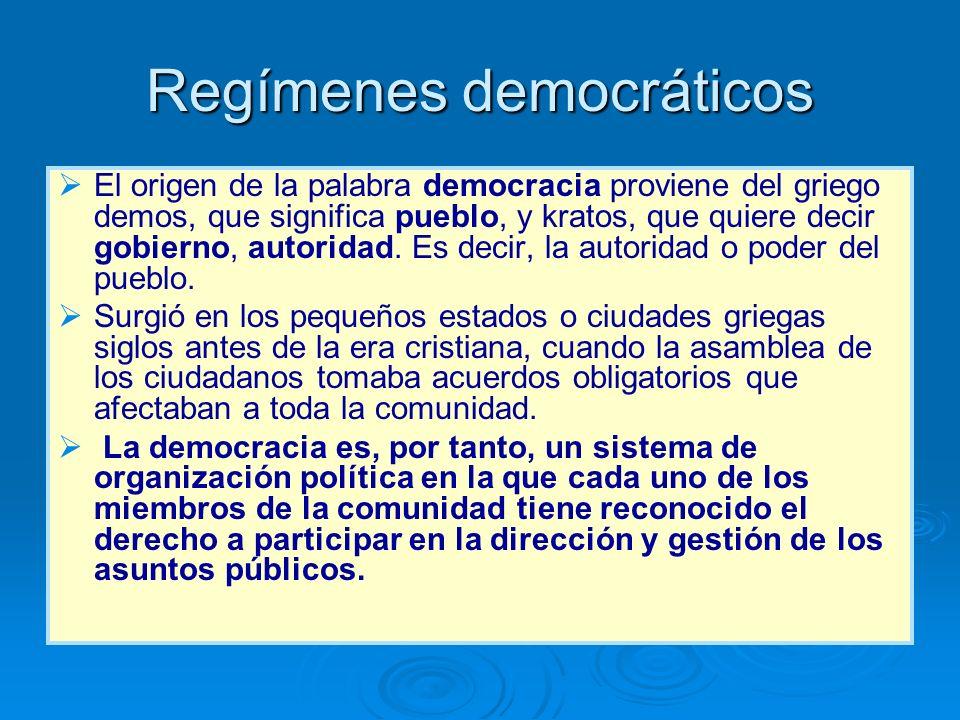 Regímenes democráticos El origen de la palabra democracia proviene del griego demos, que significa pueblo, y kratos, que quiere decir gobierno, autori