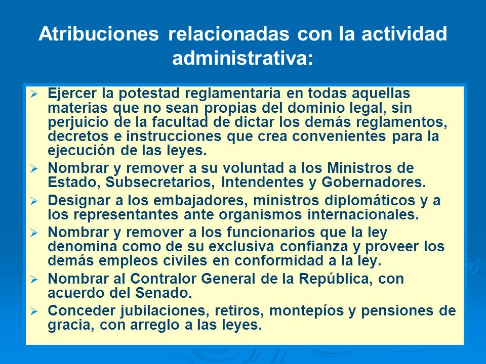 Atribuciones relacionadas con la actividad administrativa: Ejercer la potestad reglamentaria en todas aquellas materias que no sean propias del domini