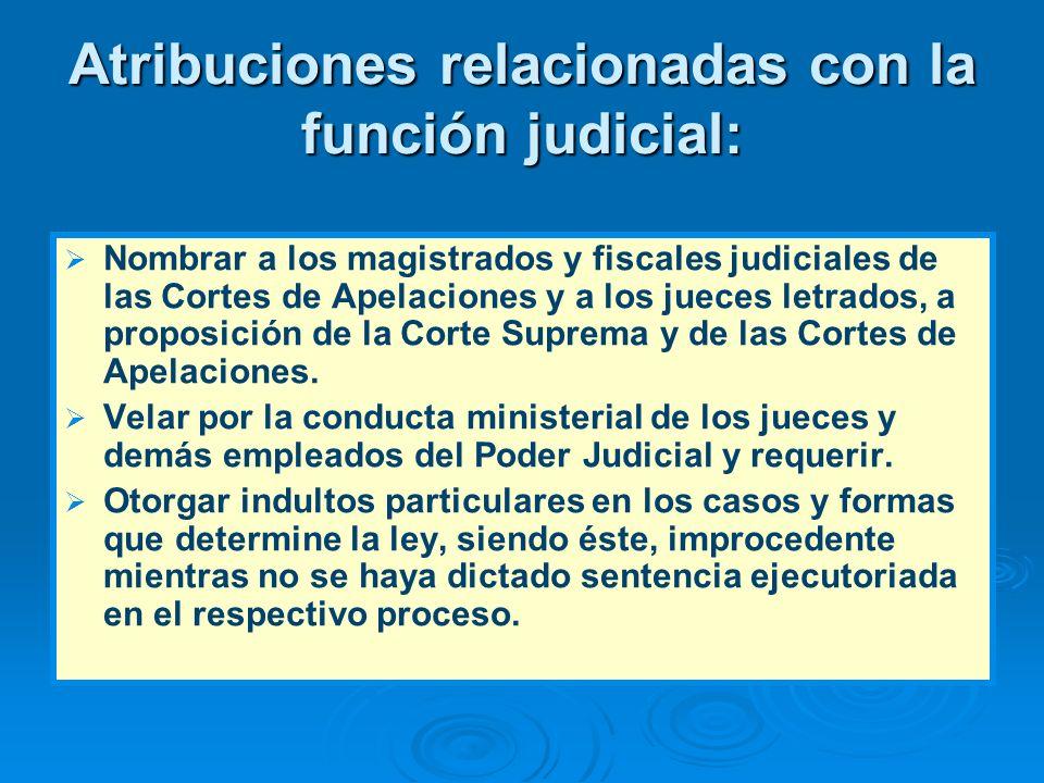 Atribuciones relacionadas con la función judicial: Nombrar a los magistrados y fiscales judiciales de las Cortes de Apelaciones y a los jueces letrado