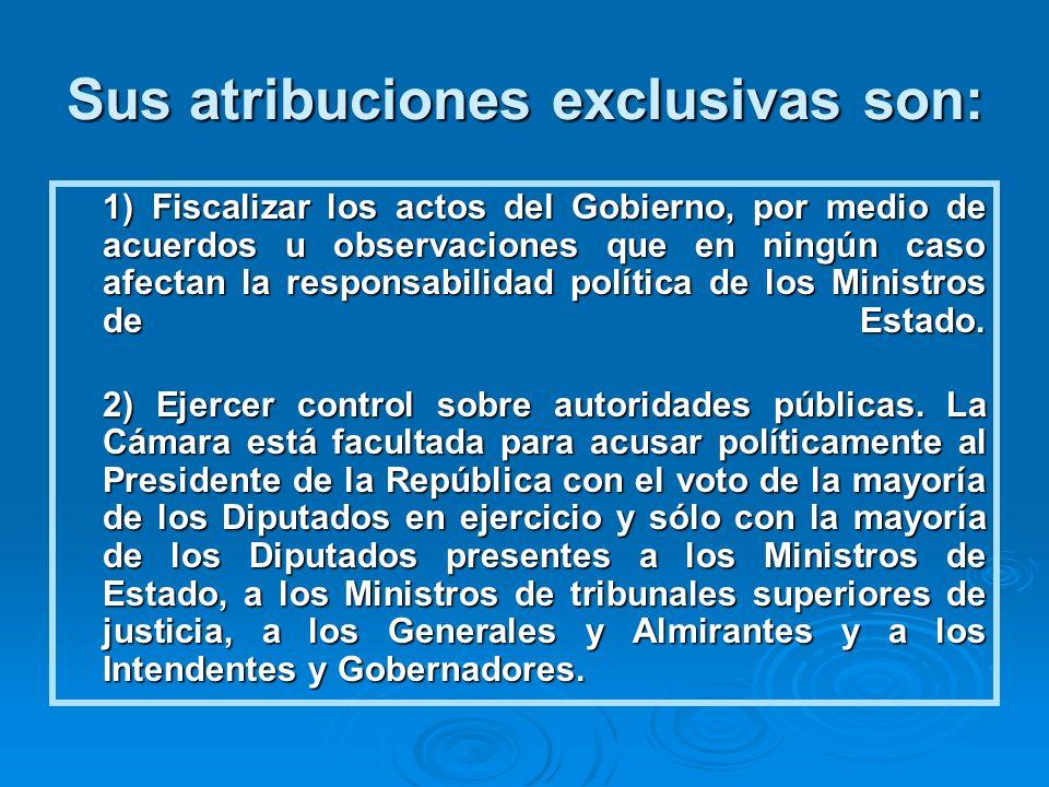 Sus atribuciones exclusivas son: 1) Fiscalizar los actos del Gobierno, por medio de acuerdos u observaciones que en ningún caso afectan la responsabil