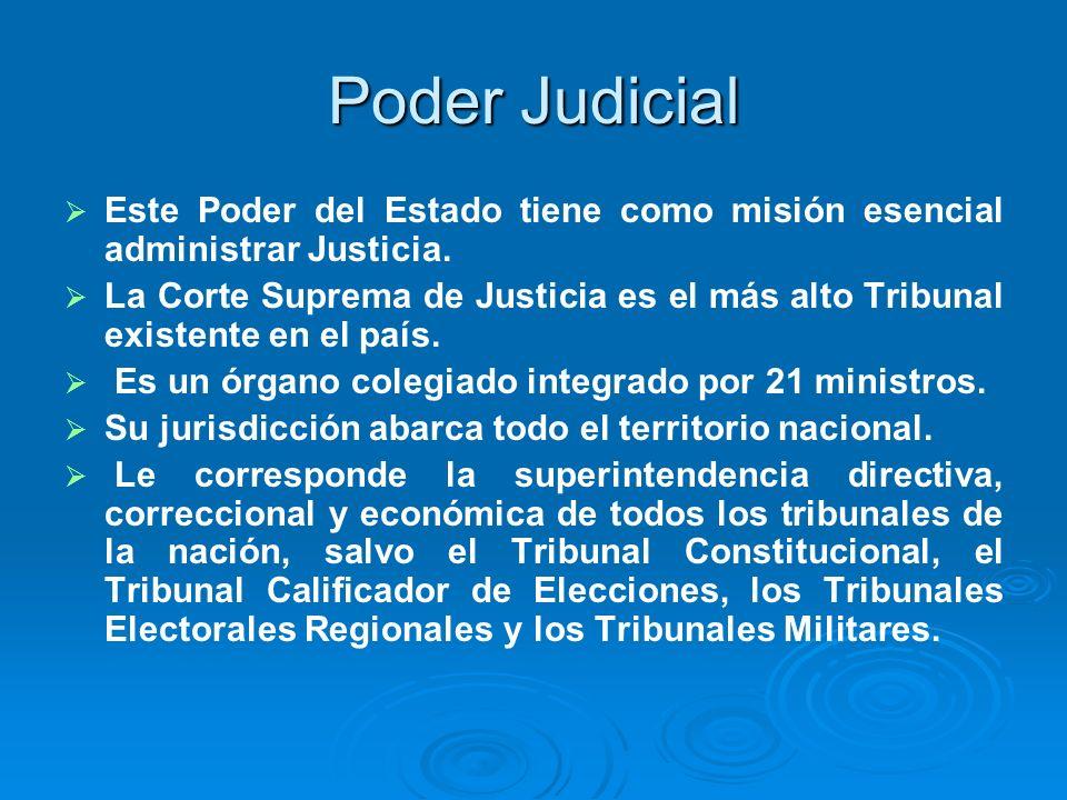 Poder Judicial Este Poder del Estado tiene como misión esencial administrar Justicia. La Corte Suprema de Justicia es el más alto Tribunal existente e