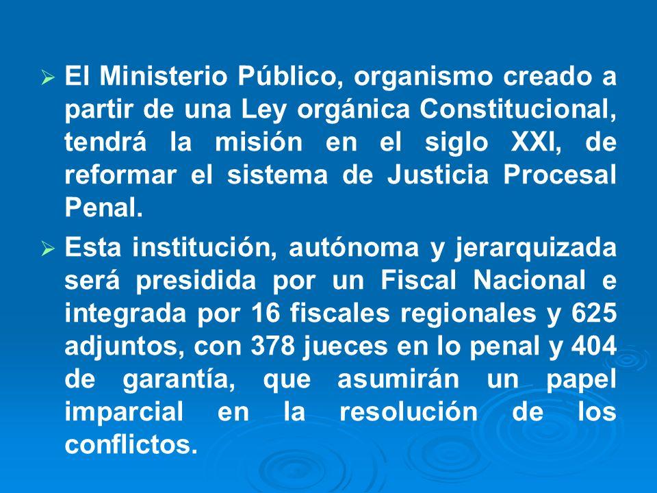 El Ministerio Público, organismo creado a partir de una Ley orgánica Constitucional, tendrá la misión en el siglo XXI, de reformar el sistema de Justi