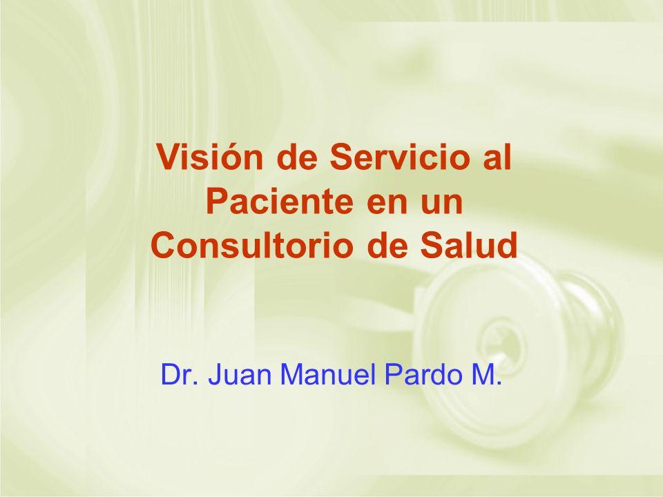 Visión de Servicio al Paciente en un Consultorio de Salud Dr. Juan Manuel Pardo M.