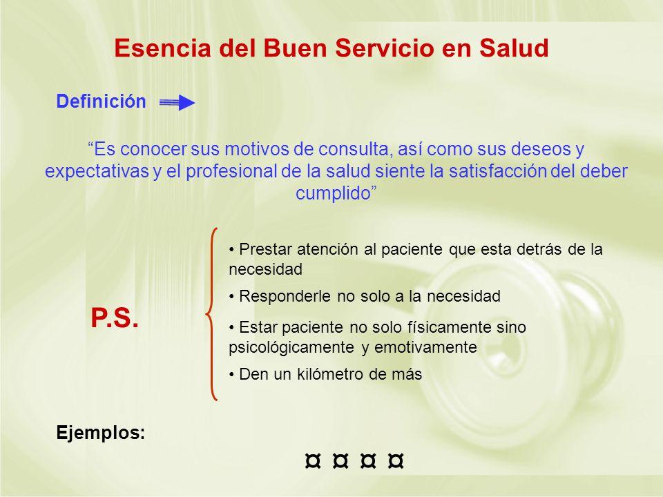 Esencia del Buen Servicio en Salud Definición Es conocer sus motivos de consulta, así como sus deseos y expectativas y el profesional de la salud sien