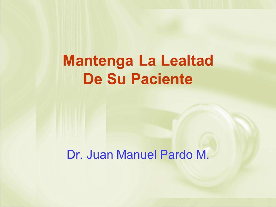Mantenga La Lealtad De Su Paciente Dr. Juan Manuel Pardo M.