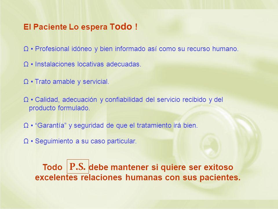 El Paciente Lo espera T odo ! Ω Profesional idóneo y bien informado así como su recurso humano. Ω Instalaciones locativas adecuadas. Ω Trato amable y