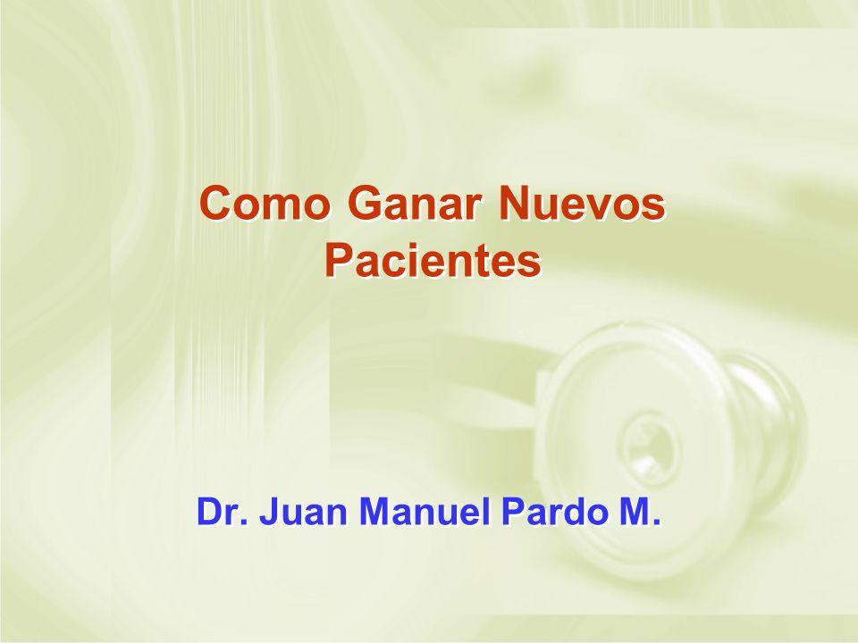 Como Ganar Nuevos Pacientes Dr. Juan Manuel Pardo M.