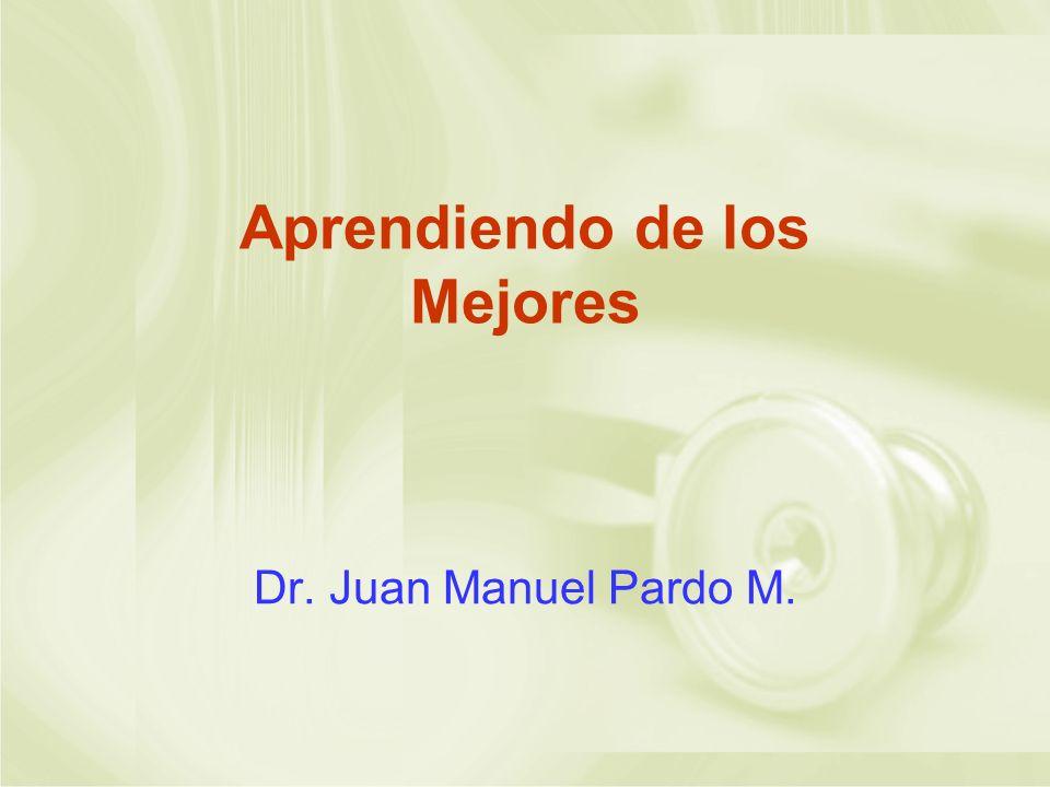 Aprendiendo de los Mejores Dr. Juan Manuel Pardo M.