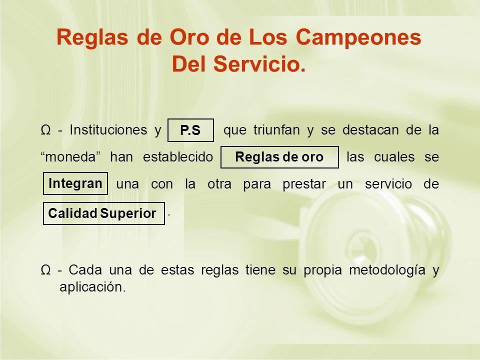 Ω - Cada una de estas reglas tiene su propia metodología y aplicación. Reglas de Oro de Los Campeones Del Servicio. Ω - Instituciones y que triunfan y