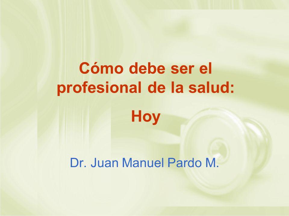 Cómo debe ser el profesional de la salud: Hoy Dr. Juan Manuel Pardo M.