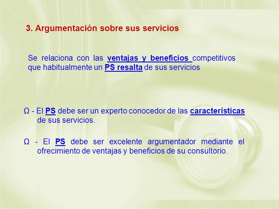3. Argumentación sobre sus servicios Se relaciona con las ventajas y beneficios competitivos que habitualmente un PS resalta de sus servicios - El PS