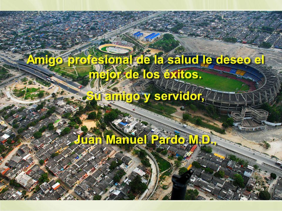 Amigo profesional de la salud le deseo el mejor de los éxitos. Su amigo y servidor, Juan Manuel Pardo M.D., Amigo profesional de la salud le deseo el