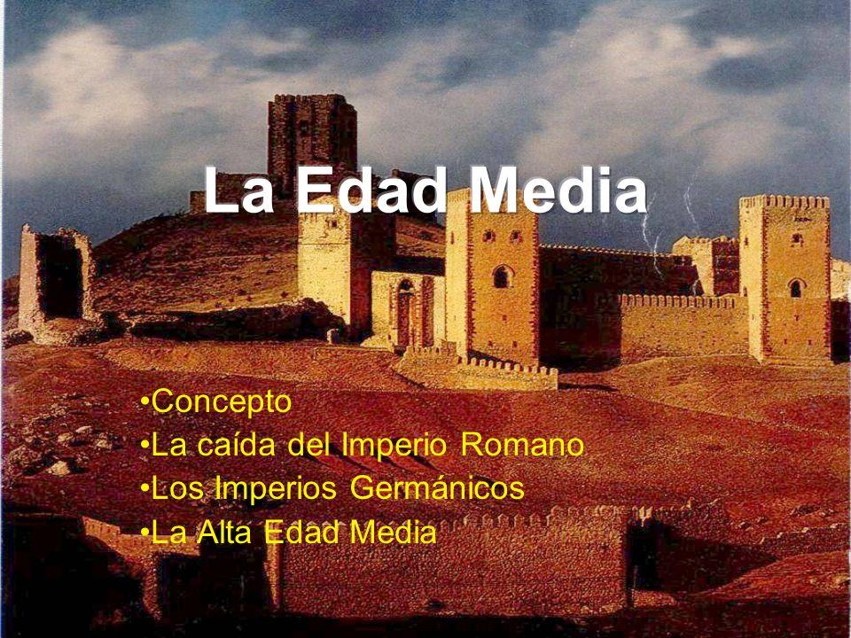 Concepto La caída del Imperio Romano Los Imperios Germánicos La Alta Edad Media