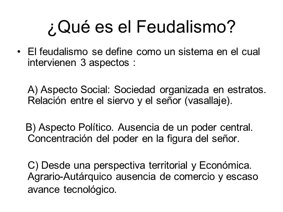 En síntesis el Feudalismo es causado por: Ruralización social y económica Crisis del comercio. Autoabastecimiento Sociedad estamental (privilegiados y