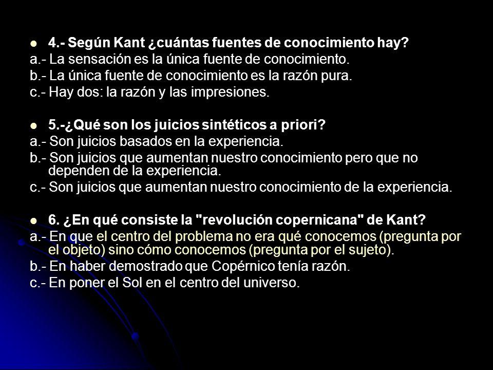 4.- Según Kant ¿cuántas fuentes de conocimiento hay? a.- La sensación es la única fuente de conocimiento. b.- La única fuente de conocimiento es la ra