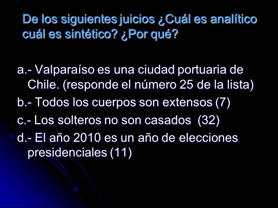 De los siguientes juicios ¿Cuál es analítico cuál es sintético? ¿Por qué? a.- Valparaíso es una ciudad portuaria de Chile. (responde el número 25 de l