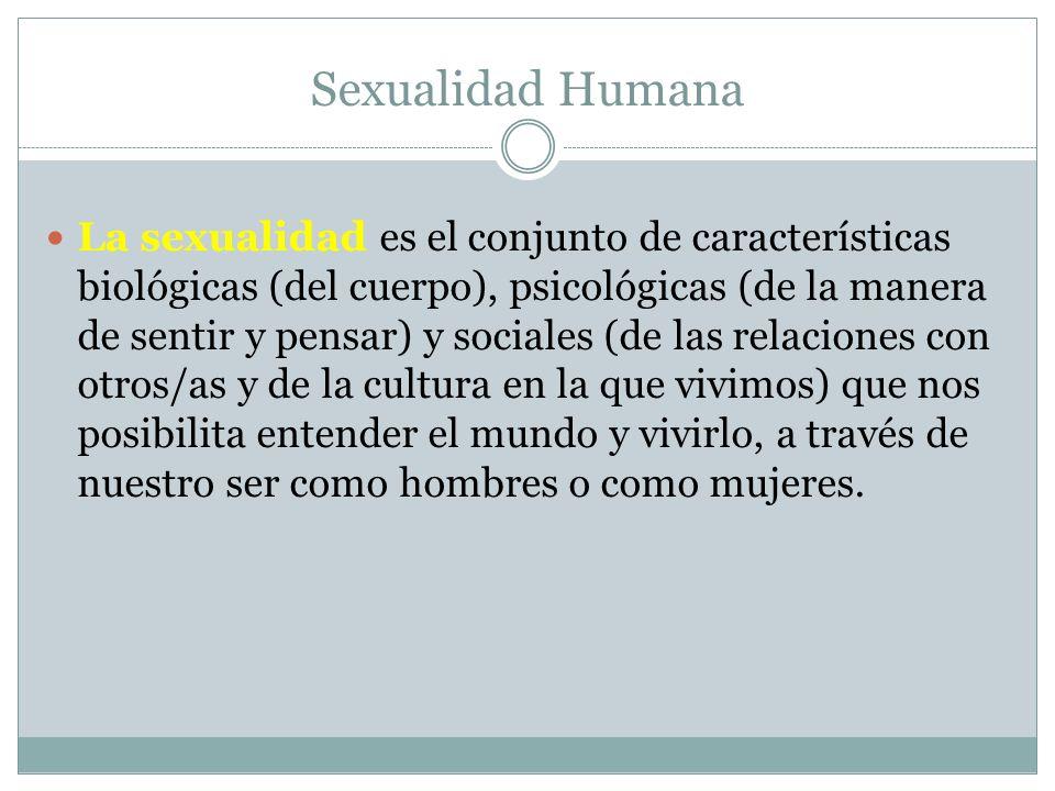 Sexualidad Humana La sexualidad es el conjunto de características biológicas (del cuerpo), psicológicas (de la manera de sentir y pensar) y sociales (