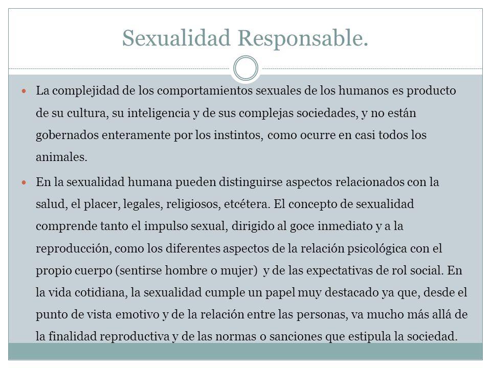 Sexualidad Responsable. La complejidad de los comportamientos sexuales de los humanos es producto de su cultura, su inteligencia y de sus complejas so