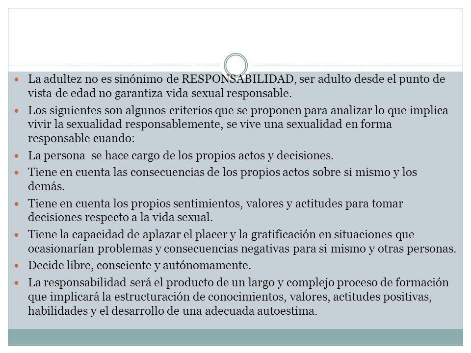La adultez no es sinónimo de RESPONSABILIDAD, ser adulto desde el punto de vista de edad no garantiza vida sexual responsable. Los siguientes son algu