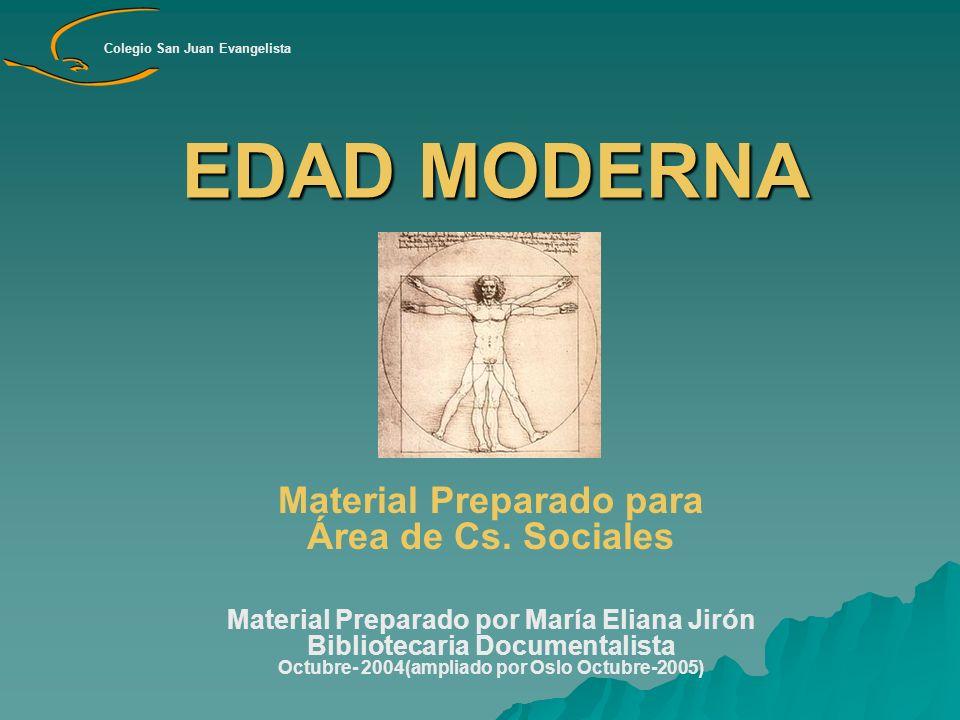 EDAD MODERNA Material Preparado para Área de Cs. Sociales Material Preparado por María Eliana Jirón Bibliotecaria Documentalista Octubre- 2004(ampliad