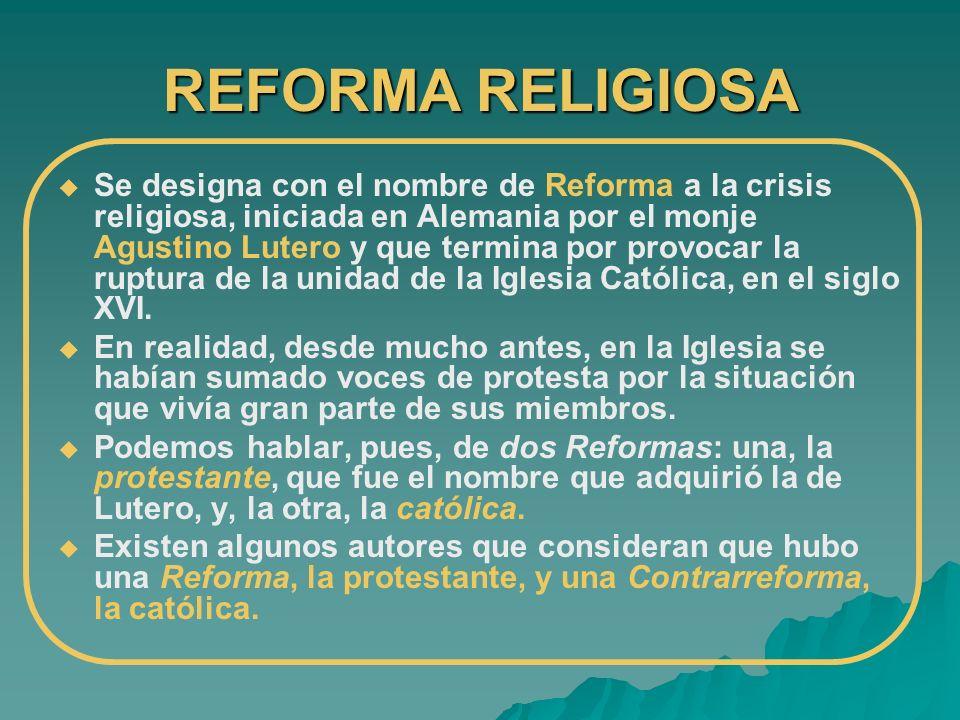 REFORMA RELIGIOSA Se designa con el nombre de Reforma a la crisis religiosa, iniciada en Alemania por el monje Agustino Lutero y que termina por provo