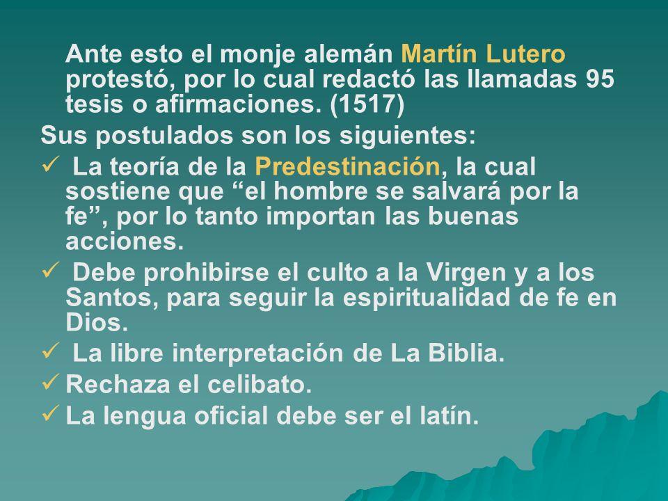 Ante esto el monje alemán Martín Lutero protestó, por lo cual redactó las llamadas 95 tesis o afirmaciones. (1517) Sus postulados son los siguientes: