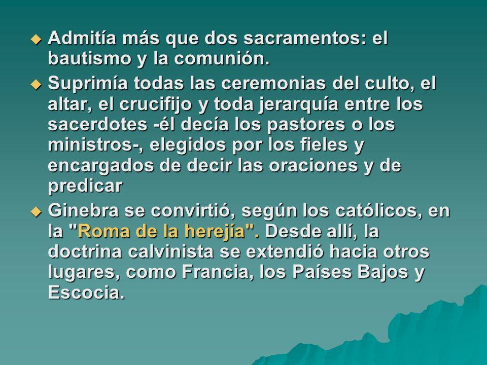 Admitía más que dos sacramentos: el bautismo y la comunión. Admitía más que dos sacramentos: el bautismo y la comunión. Suprimía todas las ceremonias