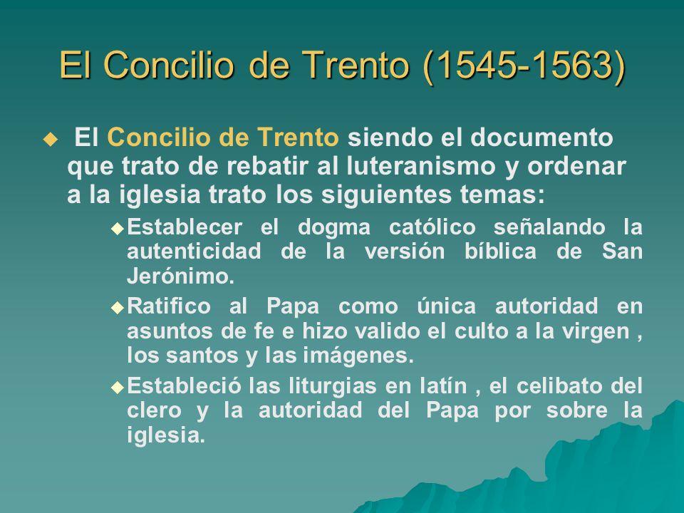 El Concilio de Trento (1545-1563) El Concilio de Trento siendo el documento que trato de rebatir al luteranismo y ordenar a la iglesia trato los sigui