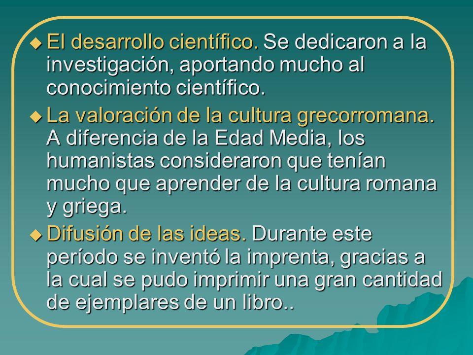 El desarrollo científico. Se dedicaron a la investigación, aportando mucho al conocimiento científico. El desarrollo científico. Se dedicaron a la inv