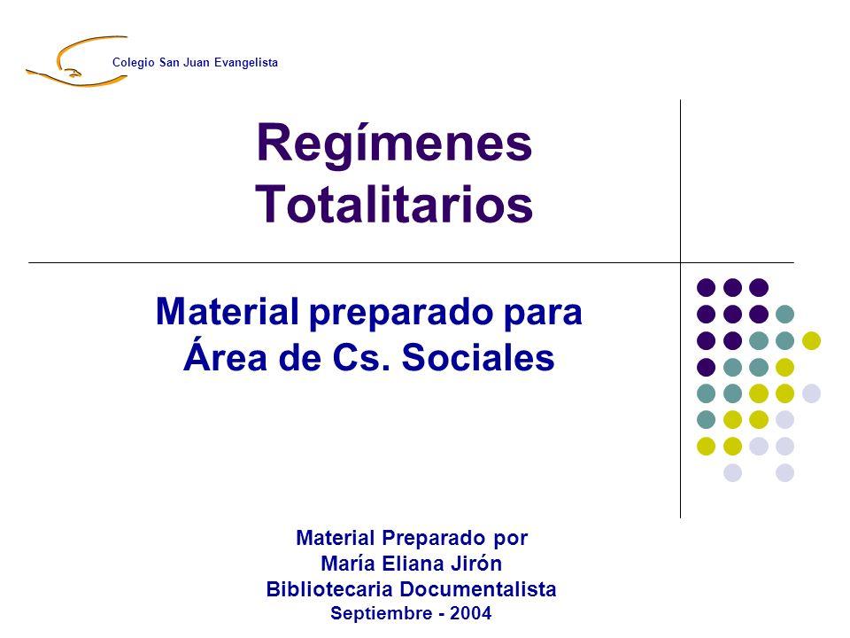 Regímenes Totalitarios Material preparado para Área de Cs. Sociales Material Preparado por María Eliana Jirón Bibliotecaria Documentalista Septiembre