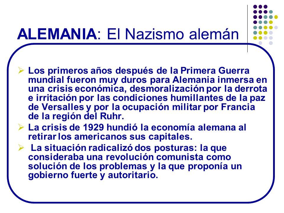 ALEMANIA: El Nazismo alemán Los primeros años después de la Primera Guerra mundial fueron muy duros para Alemania inmersa en una crisis económica, des