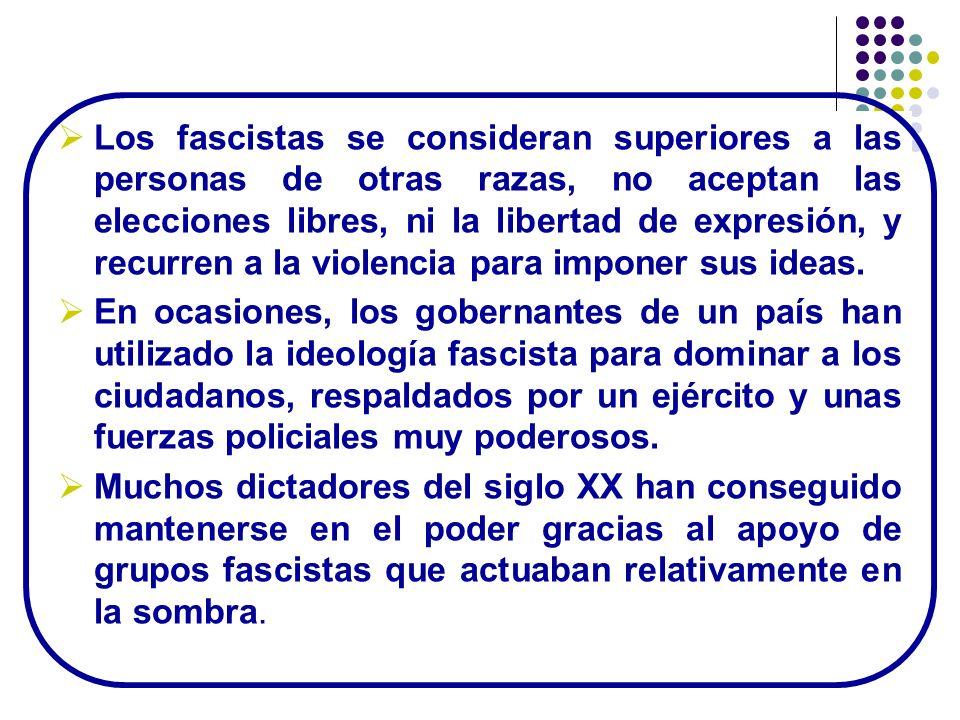 Los fascistas se consideran superiores a las personas de otras razas, no aceptan las elecciones libres, ni la libertad de expresión, y recurren a la v
