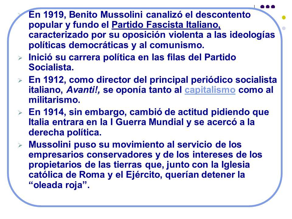 En 1919, Benito Mussolini canalizó el descontento popular y fundo el Partido Fascista Italiano, caracterizado por su oposición violenta a las ideologí
