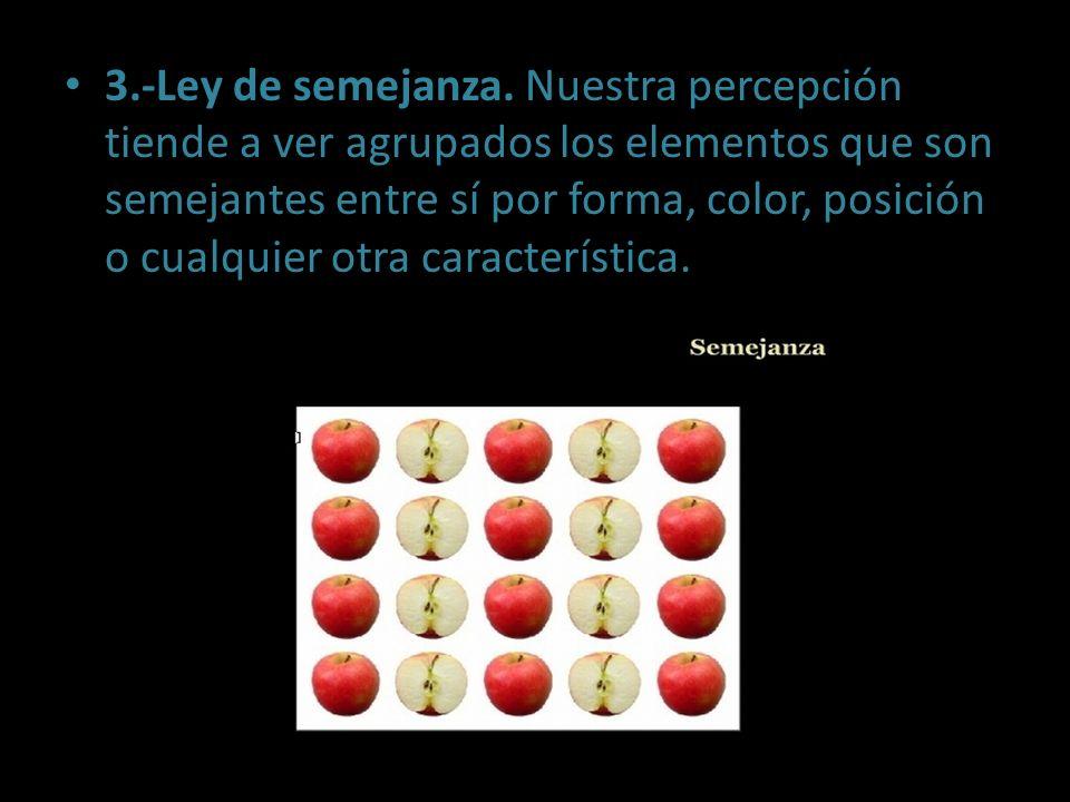3.-Ley de semejanza. Nuestra percepción tiende a ver agrupados los elementos que son semejantes entre sí por forma, color, posición o cualquier otra c