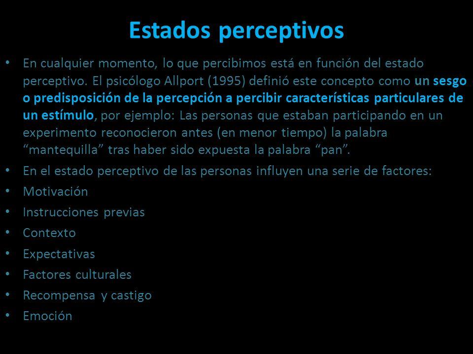 Estados perceptivos En cualquier momento, lo que percibimos está en función del estado perceptivo. El psicólogo Allport (1995) definió este concepto c