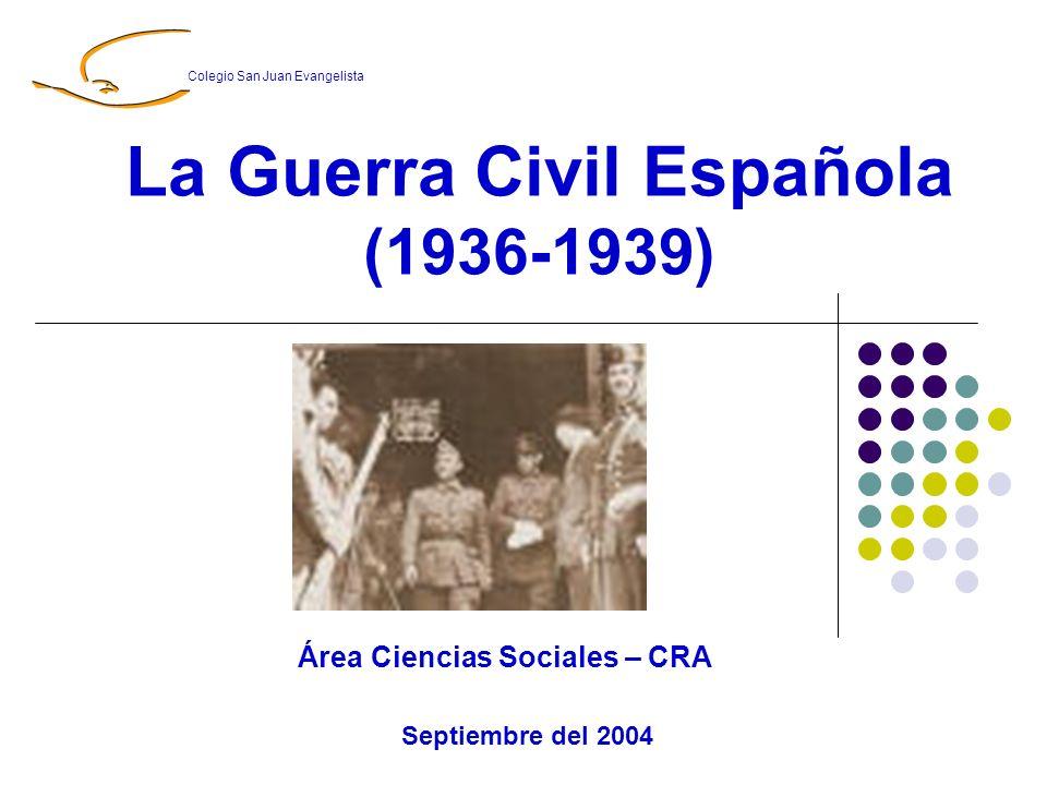 La Guerra Civil Española (1936-1939) Área Ciencias Sociales – CRA Septiembre del 2004 Colegio San Juan Evangelista