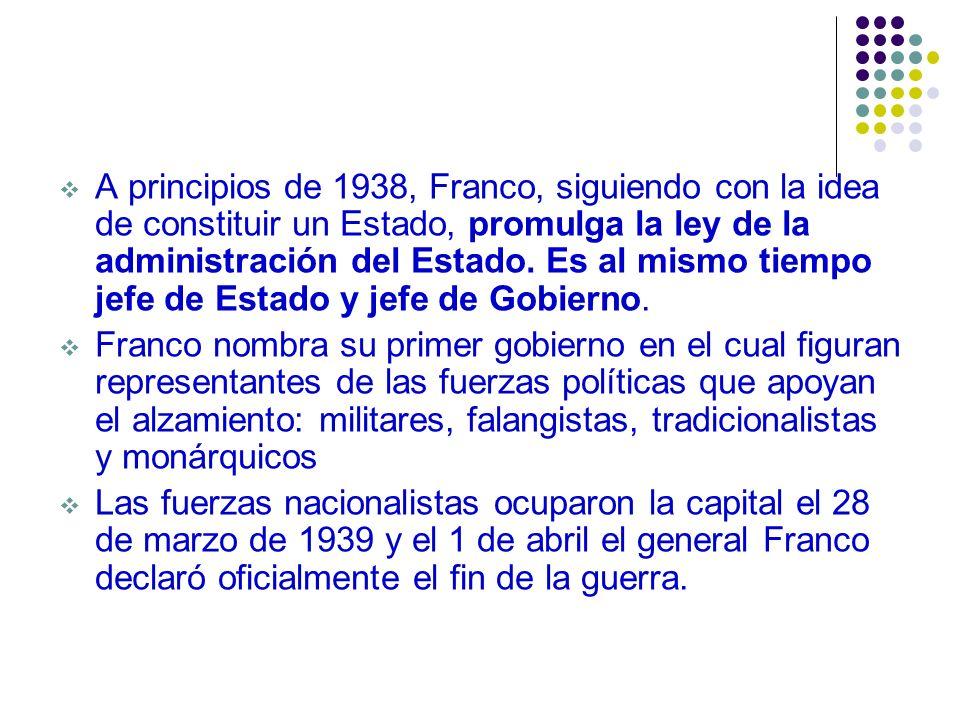 A principios de 1938, Franco, siguiendo con la idea de constituir un Estado, promulga la ley de la administración del Estado. Es al mismo tiempo jefe